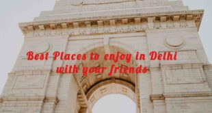 best places to enjoy in delhi with friends